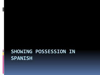 Showing Possession in Spanish