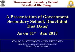 AT.& PO.DHAVLIDOD TA.AHWA DIST.DANG. Email:  prischgsdhavlidod@gmail Phone No:9408244025