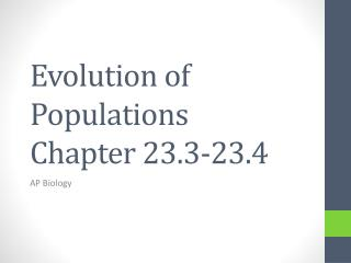 Evolution of Populations Chapter 23.3-23.4