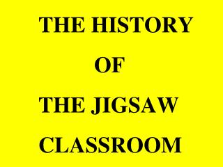 THE HISTORY OF THE JIGSAW CLASSROOM
