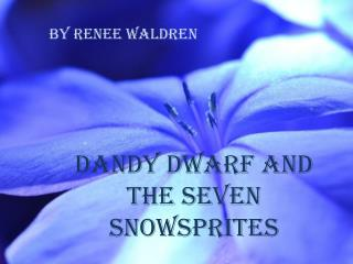 Dandy dwarf and the seven  snowsprites