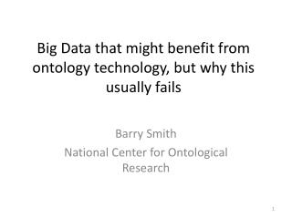Big Data that might benefit from ontology technology, but why this usually fails