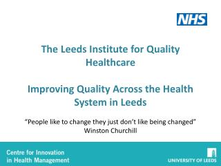 The Leeds Institute for Quality Healthcare Improving Quality Across the Health System in Leeds