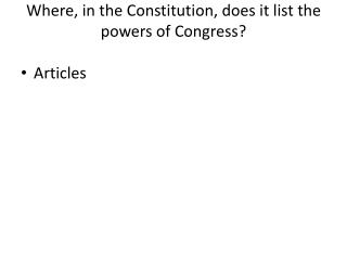 Where, in the Constitution, does it list the powers of Congress?