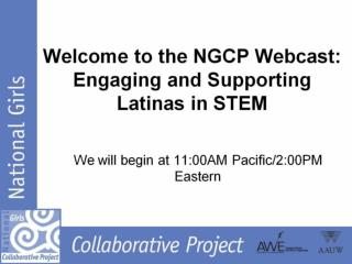 Welcome to the NGCP Webcast: Engaging and Supporting Latinas in STEM