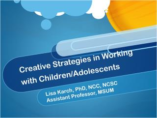 Creative Strategies in Working with Children/Adolescents