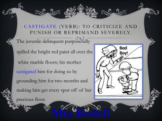 Castigate  (verb):  to criticize and punish or reprimand severely.