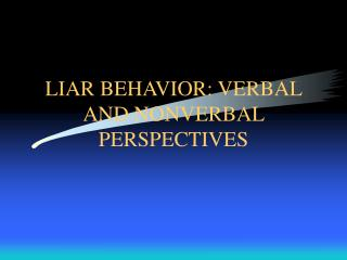 LIAR BEHAVIOR: VERBAL AND NONVERBAL PERSPECTIVES