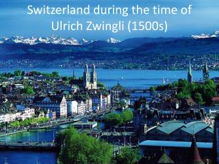 Switzerland during the time of Ulrich Zwingli (1500s)