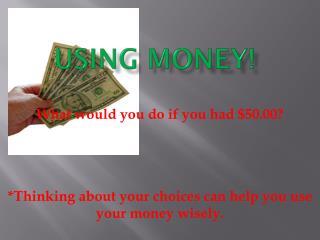 USING MONEY!