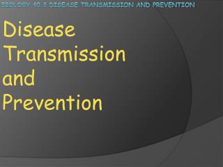 Biology 40.3 Disease Transmission and prevention