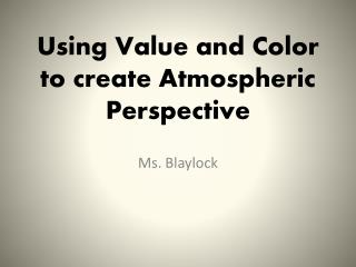 Using Value and Color to create Atmospheric Perspective