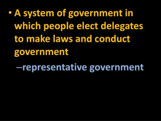 A system of government in which people elect delegates to make laws and conduct government