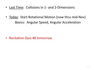 Last Time :  Collisions in 1- and 2-Dimensions Today :  Start Rotational Motion (now thru mid-Nov)
