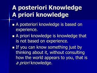 A posteriori Knowledge A priori knowledge
