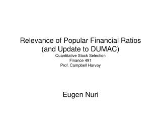 Relevance of Popular Financial Ratios (and Update to DUMAC) Quantitative Stock Selection Finance 491 Prof. Campbell Harv