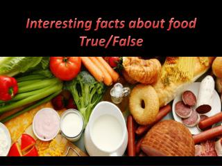 Interesting facts about food True / False