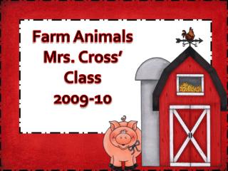 Farm Animals Mrs. Cross' Class 2009-10