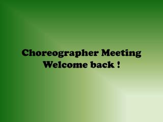 Choreographer Meeting Welcome back !