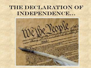The Declaration of Independence…
