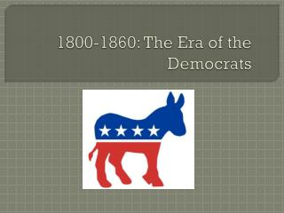 1800-1860: The Era of the Democrats