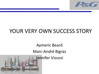 YOUR VERY OWN SUCCESS STORY