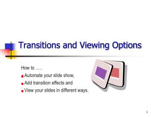 Transitions and Viewing Options