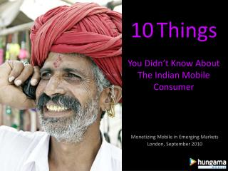 10 Things You Didn't Know About The Indian Mobile Consumer