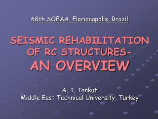 68th SOEAA, Florianapolis, Brazil SEISMIC REHABILITATION OF RC STRUCTURES- AN OVERVIEW