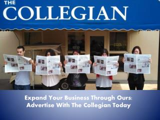 Expand Your Business Through Ours: Advertise  W ith The  Collegian Today