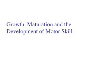 Growth, Maturation and the Development of Motor Skill