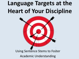 Language Targets at the  Heart  of Y our Discipline