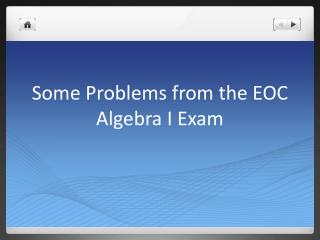 Some Problems from the EOC Algebra I Exam