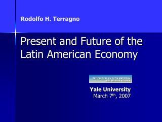 Rodolfo H. Terragno Present and Future of the Latin American Economy
