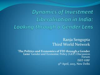 Dynamics of Investment Liberalisation in India:  Looking  through a Gender Lens