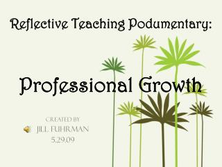 Reflective Teaching  Podumentary : Professional Growth