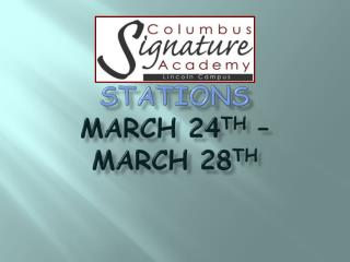 Stations  March 24 th  – March 28 th