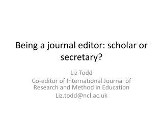 Being a journal editor:  scholar  or  secretary?