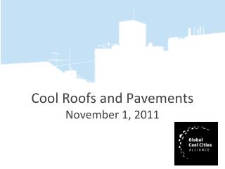 Cool Roofs and Pavements November 1,  2011