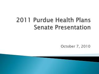 2011 Purdue Health Plans  Senate Presentation