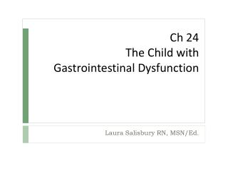 Ch 24  The Child with  Gastrointestinal Dysfunction