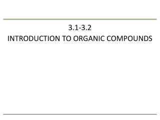 3.1-3.2 INTRODUCTION  TO ORGANIC COMPOUNDS