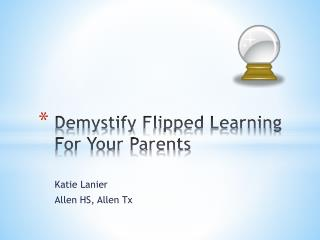 Demystify  F lipped Learning For Your Parents