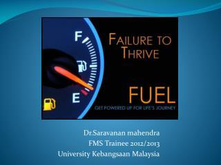 Dr.Saravanan mahendra FMS Trainee 2012/2013 University Kebangsaan Malaysia