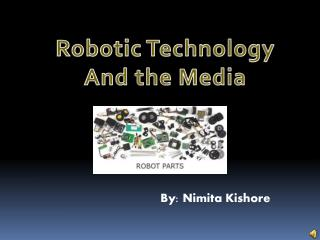 Robotic Technology And the  Media
