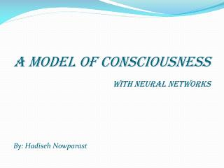 A model of Consciousness  With neural networks By:  Hadiseh Nowparast