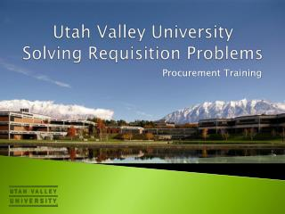 Utah Valley University Solving Requisition Problems