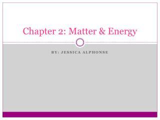 Chapter 2: Matter & Energy
