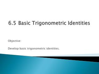 6.5	Basic Trigonometric Identities