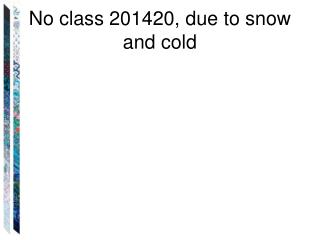 No class 201420, due to snow and cold